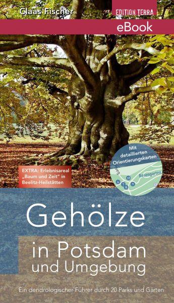 E-Book: Gehölze in Potsdam und Umgebung. Ein dendrologischer Führer durch 20 Parks und Gärten