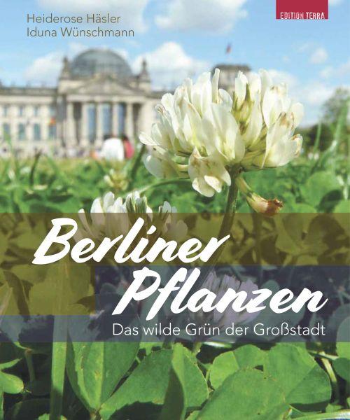 Berliner Pflanzen. Das wilde Grün der Großstadt